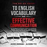 The No-BS Guide to English Vocabulary and Effective Communication: An Interactive Road-Map to Learning Words,