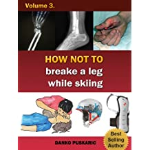 How Not To Breake A Leg While Skiing - The Truth About Skiing Volume 3 (English Edition)