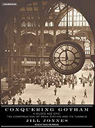 Conquering Gotham: A Gilded Age Epic: The Construction of Penn Station and Its Tunnels by Jill Jonnes (2007-05-28)