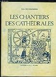 Les chantiers des cathédrales. ouvriers - architectes - sculpteurs.