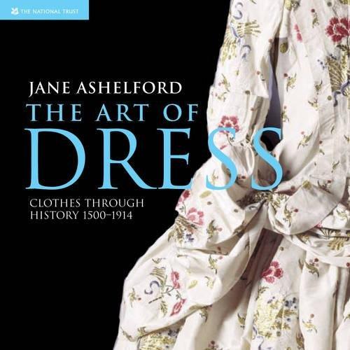 The Art of Dress: Clothes and Society 1500 ? 1914 (Britische Themen Kostüm)