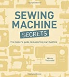 Sewing Machine Secrets: The Insider's Guide to Mastering your Machine by Nicole Vasbinder (2013-02-19)