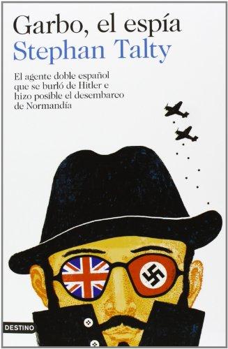Garbo, el espía: El agente doble español que se burló de Hitler e hizo posible el desembarco de Normandía (Imago Mundi) por Stephan Talty
