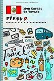Perou Carnet de Voyage: Journal de bord avec guide pour enfants. Livre de suivis des enregistrements pour l'écriture,...