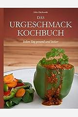 Das Urgeschmack-Kochbuch: Jeden Tag gesund und lecker Taschenbuch