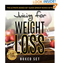 Juicing For Weight Loss: The Ultimate Boxed Set Guide (Speedy Boxed Sets): Smoothies and Juicing Recipes New for 2015