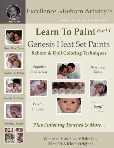 Learn To Paint Part 1: Genesis Heat Set Paints Coloring Techniques - Peaches & Cream Reborns & Doll Making Kits - Excellence in Reborn ArtistryT Series (Excellence in Reborn Artistry Series) by Jeannine Holper (2008-01-18) -