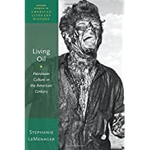 Living Oil: Petroleum Culture in the American Century (Oxford Studies in American Literary History)
