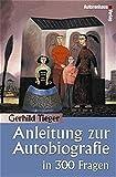 Anleitung zur Autobiografie in 300 Fragen - Gerhild Tieger