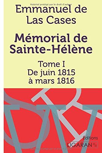 Mmorial de Sainte-Hlne: Tome I - De juin 1815  mars 1816