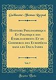 Telecharger Livres Histoire Philosophique Et Politique Des ETablissements Et Du Commerce Des Europeens Dans Les Deux Indes Vol 7 Classic Reprint (PDF,EPUB,MOBI) gratuits en Francaise