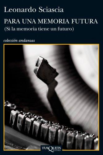 Para una memoria futura: si la memoria tiene un futuro por Leonardo Sciascia