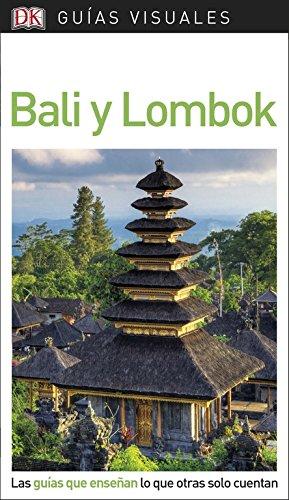 Guía Visual Bali y Lombok: Las guías que enseñan lo que otras solo cuentan (GUIAS VISUALES) por Varios autores