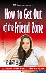 How to Get Out of the Friend Zone: Secrets for Turning a Female Friend into a Lover
