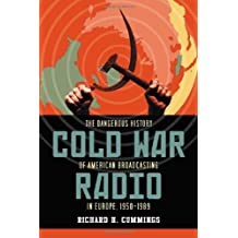 Cold War Radio. The Dangerous History of American Broadcasting in Europe, 1950-1989