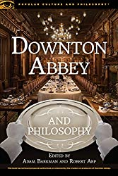 Downton Abbey and Philosophy (Popular Culture and Philosophy)