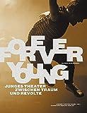 Forever Young: Junges Theater zwischen Traum und Revolte