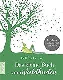 Das kleine Buch vom Waldbaden: In Balance durch die Kraft der Natur