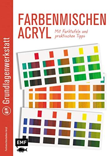 Grundlagenwerkstatt: Farbenmischen Acryl - Mit Farbtafeln und praktischen Tipps