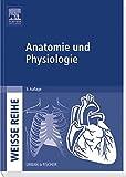 Anatomie und Physiologie: WEISSE REIHE -