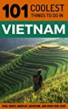 Vietnam Travel Guide: 101 Coolest Things to Do in Vietnam (Backpacking Vietnam, Travel to Vietnam, Southeast Asia Travel, Hanoi, Ho Chi Minh City, Saigon, Hoi An Book 2) (English Edition)