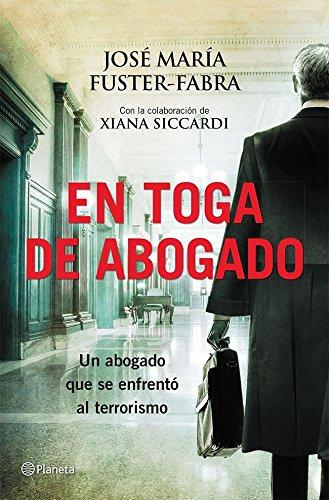 En toga de abogado: Un abogado que se enfrentó al terrorismo (Volumen independiente) por José María Fuster-Fabra