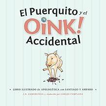 El Puerquito y el Oink Accidental: Libro Illustrado de Apologetica con Santiago Y Amparo: Volume 1
