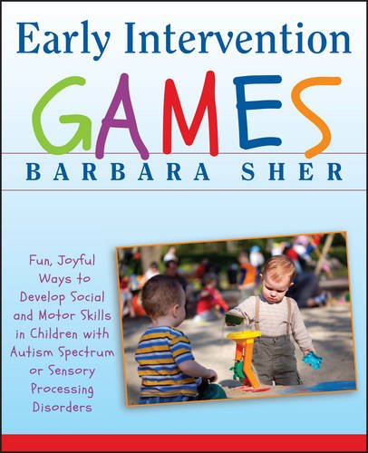 Early Intervention Games: Fun, Joyful Ways to Develop Social and Motor Skills in Children with Autism Spectrum or Sensory Processing Disorders por Barbara Sher