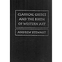 [(Classical Greece and the Birth of Western Art)] [By (author) Andrew Stewart] published on (October, 2008)