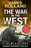 The War in the West - A New History: Volume 1: Germany Ascendant 1939-1941 (War in th...