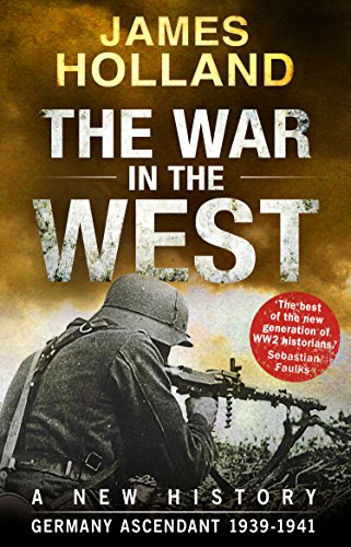 The War in the West - A New History: Volume 1: Germany Ascendant 1939-1941 (Corgi Books) por James Holland