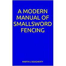 A Modern Manual of Smallsword Fencing