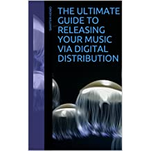 The Ultimate Guide to Releasing Your Music via Digital Distribution (English Edition)
