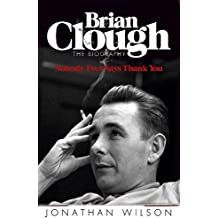 Brian Clough: Nobody Ever Says Thank You: The Biography