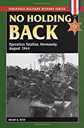 No Holding Back: Operation Totalize, Normandy, August 1944 (Smhs) (Stackpole Military History) (Stackpole Military History Series)