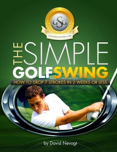 The Simple Golf Swing: Top Notch Training And Proven Tips To Improve Your Golf Swing by Mr David Nevogt (2009-10-21) par Mr David Nevogt