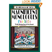 Magnificent Monologues For Kids: The Kids' Monologues Source for Every Occasion! (Hollywood 101)