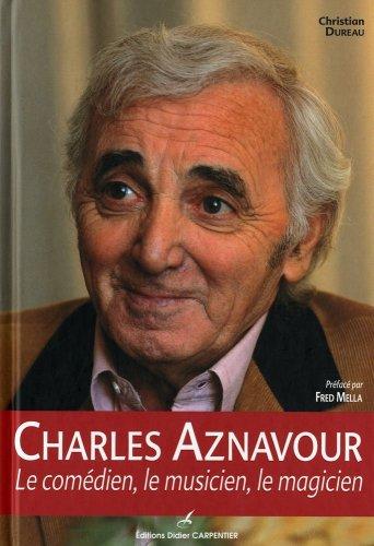 Charles Aznavour. Le comédien, le musicien, le magicien