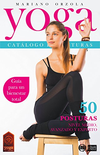 YOGA - CATÁLOGO DE POSTURAS 2: NIVEL MEDIO, AVANZADO Y EXPERTO (Colección YOGA EN CASA nº 8) por Mariano Orzola