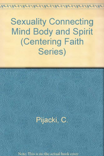 Sexuality Connecting Mind Body and Spirit (Centering Faith Series) por C. Pijacki
