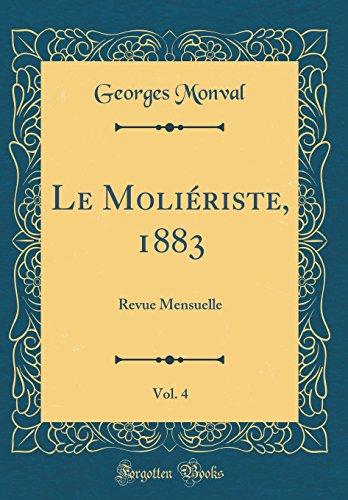 Le Moli'riste, 1883, Vol. 4: Revue Mensuelle (Classic Reprint)