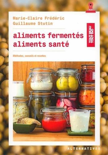Télécharger Aliments fermentés, aliments santé: Méthodes, conseils et recettes PDF Livre eBook France