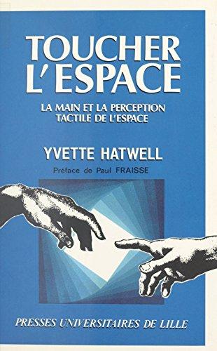 Toucher l'espace : la main et la perception tactile de l'espace par Yvette Hatwell