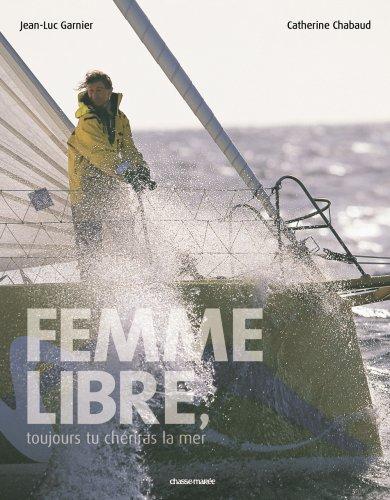 Femme Libre, Toujours Tu Cheriras la Mer par Catherine Chabaud, Jean-Luc Garnier