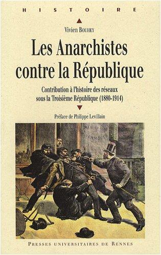 Les anarchistes contre la République. Contribution à l'histoire des réseaux sous la Troisième République (1880-1914)