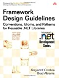 Framework Design Guidelines: Conventions, Idioms, and Patterns for Reusable .Net (Microsoft.NET Development)