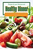 Recipes for your Delicious and Healthy Dinner: Perfectly Balanced Recipes to Take Care of Your Body!