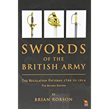 Swords of the British Army: The Regulation Patterns 1788 to 1914 (Revised Edition)