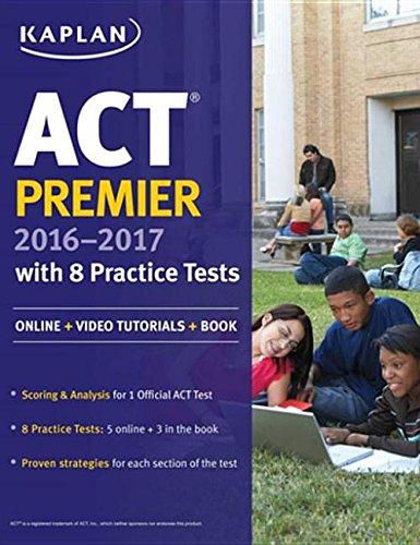ACT Premier 2016-2017 with 8 Practice Tests: Online + Video Tutorials + Book (Kaplan Test Prep)