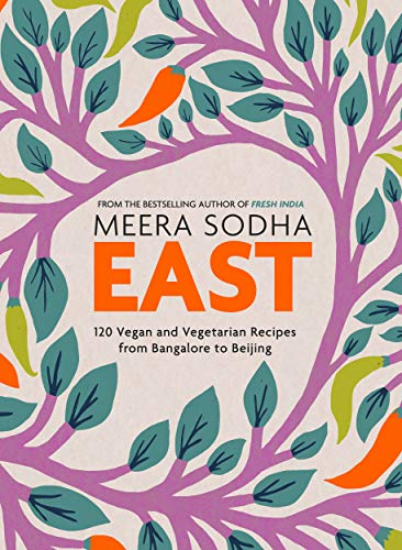 Produktbild East: 120 Vegetarian and Vegan recipes from Bangalore to Beijing